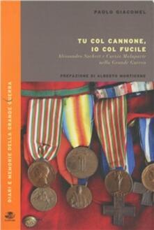 Tu col cannone, io col fucile. Alessandro Suckert e Curzio Malaparte nella grande guerra - Paolo Giacomel - copertina