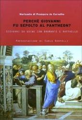 Perch  Giovanni fu sepolto al Pantheon? Giovanni da Udine con Bramante e Raffaello