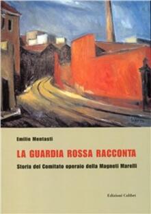 La guardia rossa racconta. Storia del Comitato Operaio della Magneti Marelli - Emilio Mentasti - copertina
