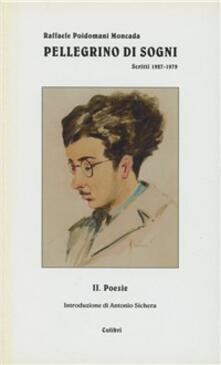 Pellegrino di sogni. Poesie, scritti 1927-1979 - Raffaele Poidomani Moncada - copertina