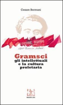 Gramsci gli intellettuali e la cultura proletaria. Con CD Audio - Cesare Bermani - copertina