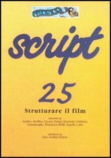Script. Vol. 25: Strutturare il film. - copertina