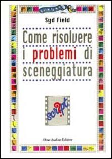 Come risolvere i problemi di sceneggiatura.pdf