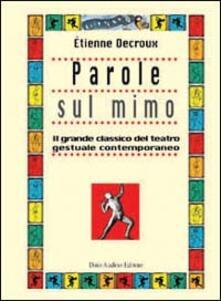 Parole sul mimo. Il grande classico del teatro gestuale contemporaneo - Étienne Decroux - copertina