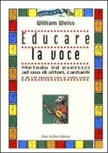 Educare la voce. Metodo ed esercizi ad uso di attori, cantanti e di chi lavora con e sulla voce - William Weiss - copertina