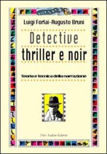 Detective thriller e noir. Teoria e tecnica della narrazione - Augusto Bruni,Luigi Forlai - copertina