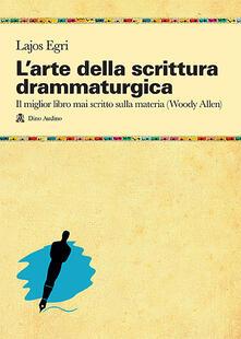 L' arte della scrittura drammaturgica - Lajos Egri - copertina
