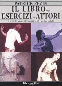Il libro degli esercizi per attori. Il meglio del training internazionale in 600 esperienze pratiche