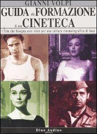 Guida alla formazione di una cineteca. I film che bisogna aver visto per una cultura cinematografica di base - Volpi Gianni - wuz.it