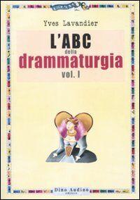 L' ABC della drammaturgia. Vol. 1
