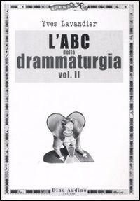 L' ABC della drammaturgia. Vol. 2