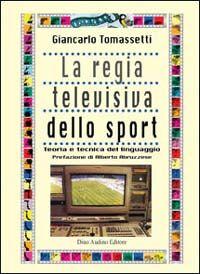 La regia televisiva dello sport. Teoria e tecnica del linguaggio