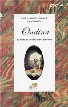 Ondina. La ninfa che divenne donna per amore - Friedrich de La Motte Fouqué,Ingeborg Bachmann - copertina