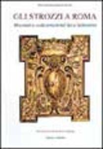 Gli Strozzi a Roma. Mecenati e collezionisti nel Sei e Settecento