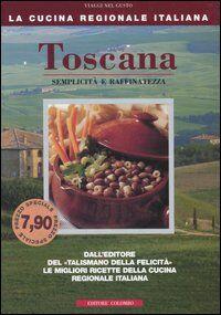 Toscana. Semplicità e raffinatezza