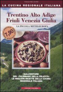 Trentino Alto Adige, Friuli Venezia Giulia. La piccola mitteleuropa