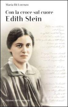 Con la croce sul cuore. Edith Stein - Maria Di Lorenzo - copertina