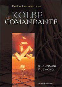 Kolbe e il comandante. Due uomini, due mondi