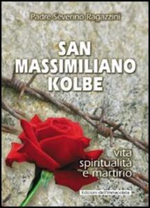 San Massimiliano Kolbe. Vita, spiritualità e martirio