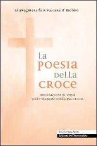 La poesia della croce. Meditazioni in versi sulle stazioni della Via Crucis