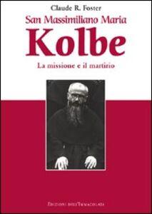 San Massimiliano Maria Kolbe. La missione e il martirio
