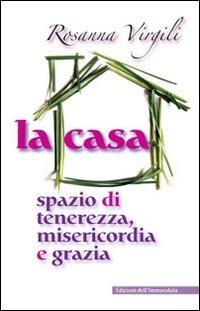 La La casa. Spazio di tenerezza, misericordia e grazia - Virgili Rosanna - wuz.it