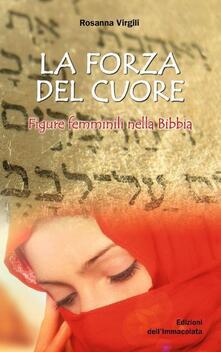 La forza del cuore. Figure femminili nella Bibbia - Rosanna Virgili - copertina