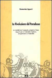 La rivoluzione del paradosso. La crisi italiana tra passato, presente e futuro. Appunti per un'alternativa libertaria, autogestionaria e federalista