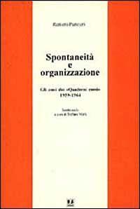Spontaneità e organizzazione. Gli anni dei «Quaderni rossi» (1959-1964). Scritti scelti