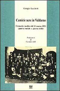 Camicie nere in Valdarno. Cronache inedite del 23 marzo 1921 (guerra sociale e guerra civile)