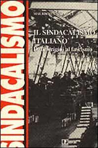 Il sindacalismo italiano. Dalle origini al fascismo. Studi e ricerche