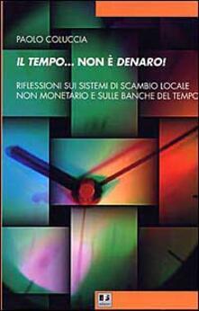 Il tempo... non è denaro! Riflessioni sui sistemi di scambio locale non monetario e sulle Banche del tempo - Paolo Coluccia - copertina