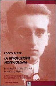 La rivoluzione non violenta. Per una biografia intellettuale di Aldo Capitini