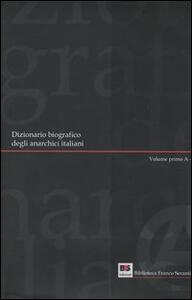 Dizionario biografico degli anarchici italiani. Vol. 1: Volume primo: A-G.