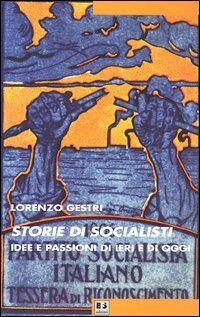Storie di socialisti. Idee e passioni di ieri e di oggi