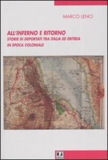 All'inferno e ritorno. Storie di deportati tra Italia ed Eritrea in epoca coloniale - Marco Lenci - copertina