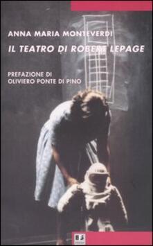 Il teatro di Robert Lepage - Anna Maria Monteverdi - copertina
