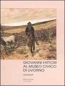 Giovanni Fattori al Museo civico di Livorno - Maddalena P. Winspeare - copertina