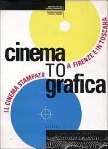 Cinematografica. Il cinema stampato a Firenze e in Toscana. Catalogo della mostra - copertina