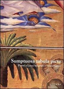 Sumptuosa tabula picta. Pittori a Lucca tra il gotico e il Rinascimento. Catalogo della mostra