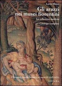 Gli arazzi nei musei fiorentini. La collezione medicea. Vol. 1: La manifattura da Cosimo I a Cosimo II (1545-1621).