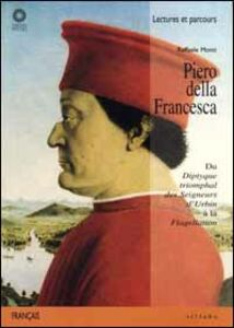 Piero della Francesca. Du «Diptyque triomphal des seigneurs d'Urbin» à la «Flagellation»