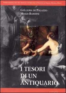I tesori di un antiquario. Galleria di palazzo Mozzi-Bardini - Cristina Acidini Luchinat,Mario Scalini,Ilaria Taddei - copertina