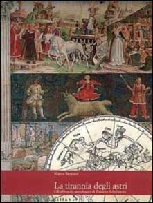La tirannia degli astri. Gli affreschi astrologici di palazzo Schifanoia - Marco Bertozzi - copertina