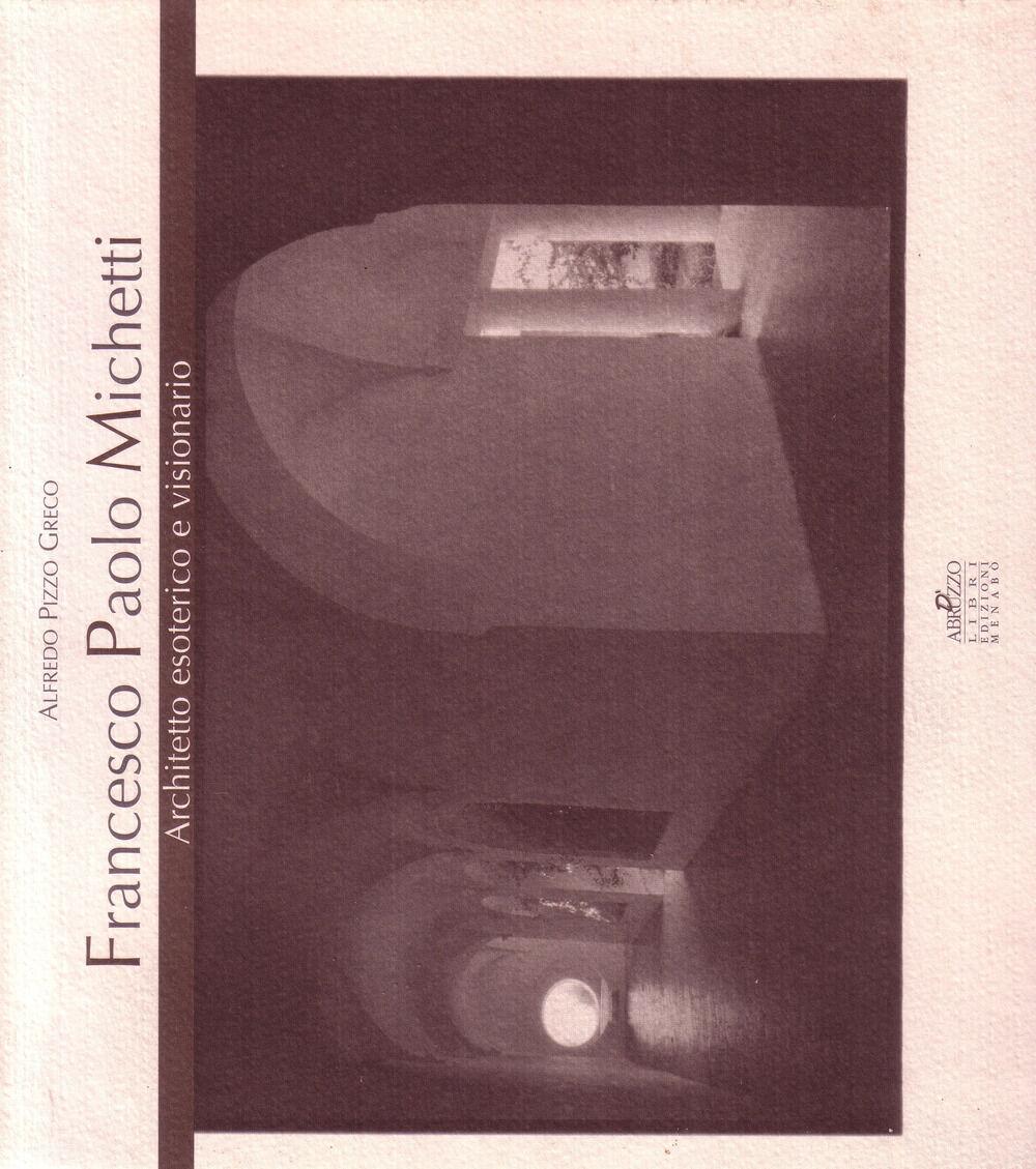 Francesco Paolo Michetti. Architetto esoterico e visionario. Testo inglese a fronte