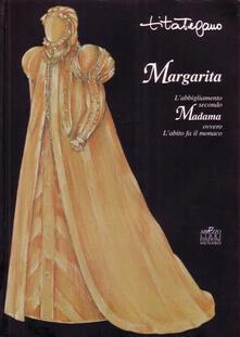 Margarita. L'abbigliamento secondo Madama ovvero l'abito fa il monaco - Tita Tegano - copertina