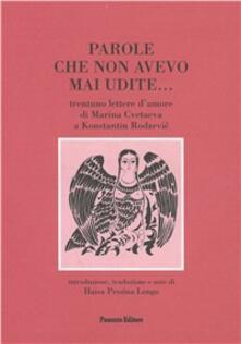 Parole che non avevo mai udite... Trentuno lettere d'amore di Marina Cvetaeva a K. Rodzevic. Testo russo a fronte - copertina