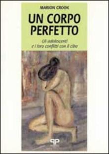 Un corpo perfetto: gli adolescenti e i loro conflitti con il cibo - Marion Crook - copertina