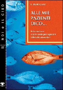 Libro Alle mie pazienti dico... Informazione e auto-aiuto per superare i disturbi alimentari Riccardo Dalle Grave