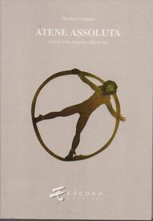 Atene assoluta. Crizia dalla tragedia alla storia - Monica Centanni - copertina